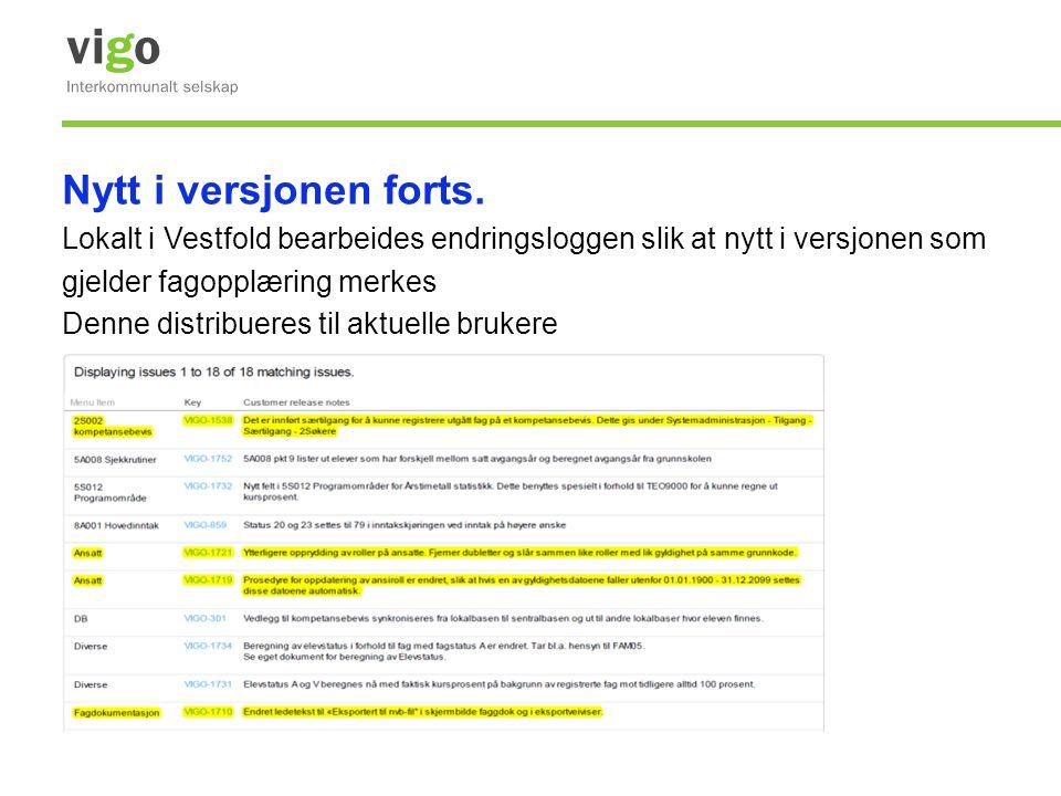 Nytt i versjonen forts. Lokalt i Vestfold bearbeides endringsloggen slik at nytt i versjonen som. gjelder fagopplæring merkes.