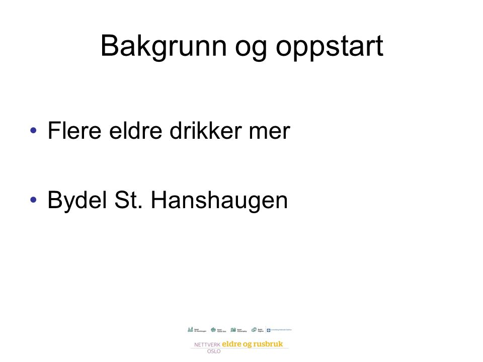 Bakgrunn og oppstart Flere eldre drikker mer Bydel St. Hanshaugen