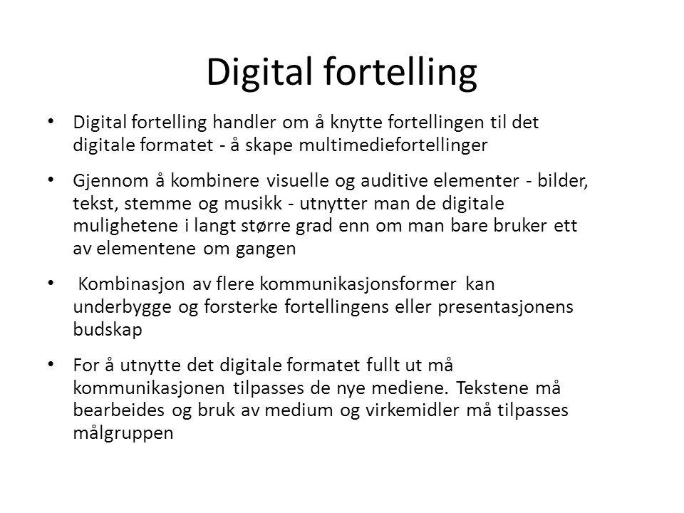Digital fortelling Digital fortelling handler om å knytte fortellingen til det digitale formatet - å skape multimediefortellinger.