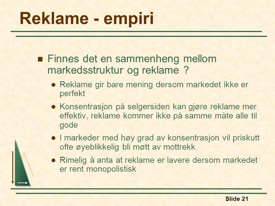 Reklame - empiri Finnes det en sammenheng mellom markedsstruktur og reklame Reklame gir bare mening dersom markedet ikke er perfekt.