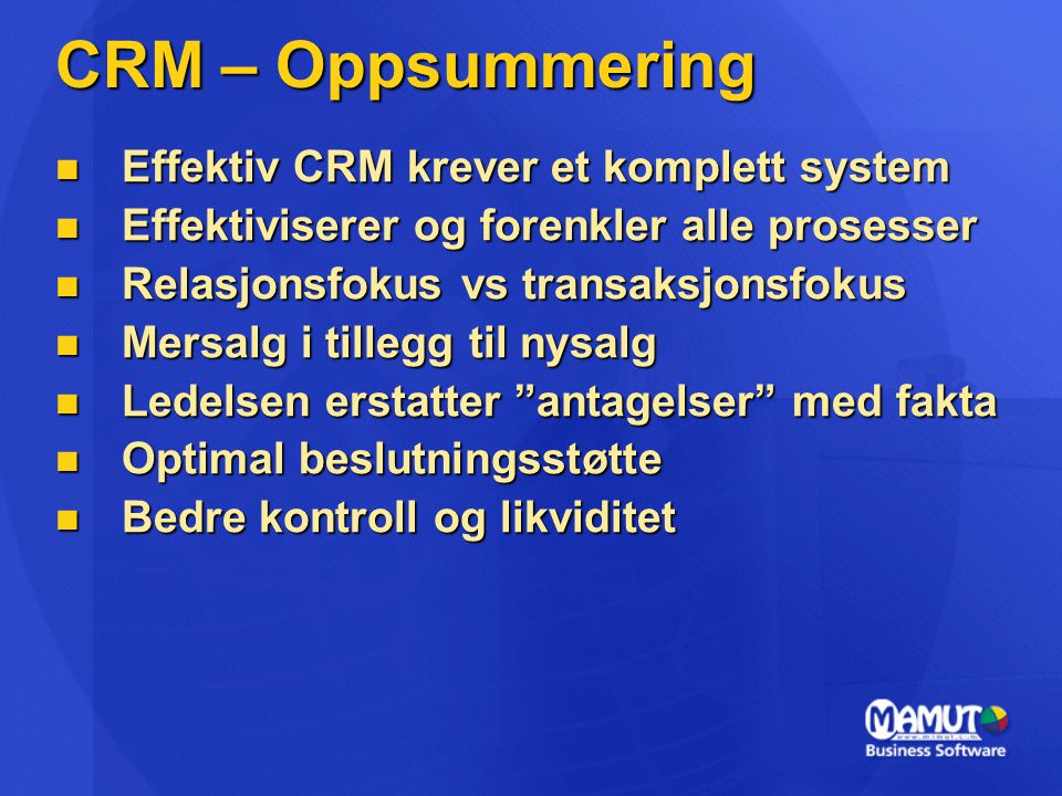 CRM – Oppsummering Effektiv CRM krever et komplett system