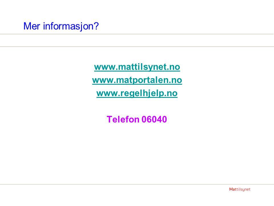 Mer informasjon www.mattilsynet.no www.matportalen.no