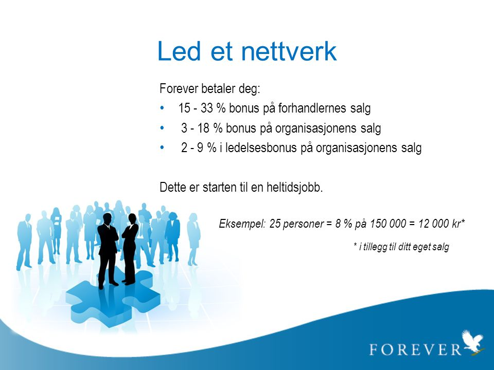 Led et nettverk * i tillegg til ditt eget salg Forever betaler deg: