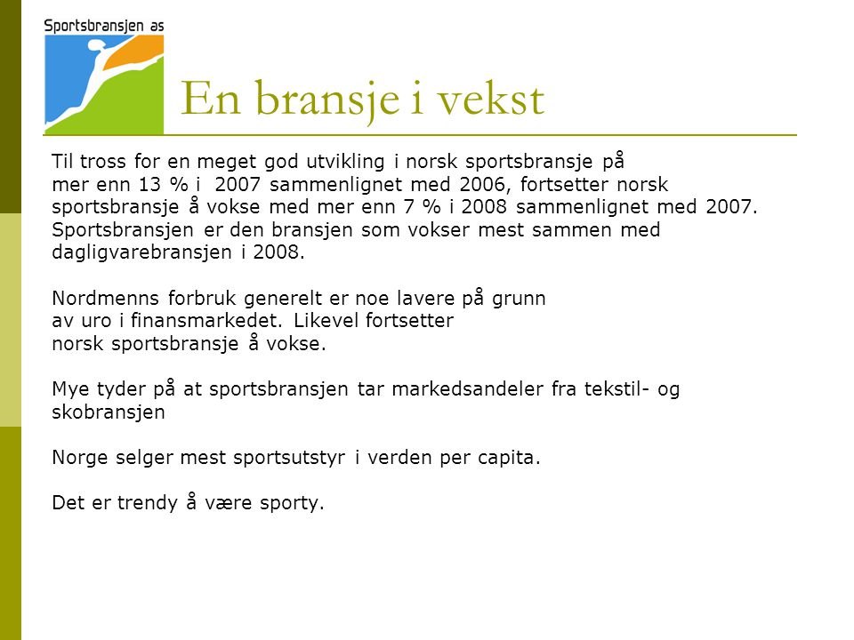 En bransje i vekst Til tross for en meget god utvikling i norsk sportsbransje på. mer enn 13 % i 2007 sammenlignet med 2006, fortsetter norsk.