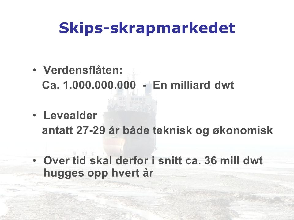 Skips-skrapmarkedet Verdensflåten: Ca. 1.000.000.000 - En milliard dwt