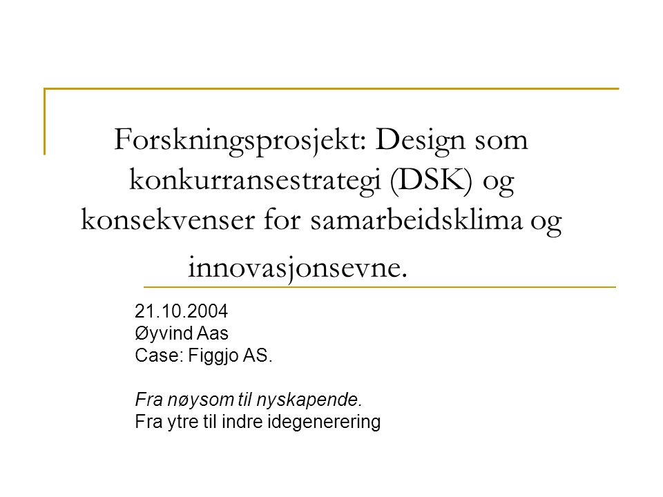 Forskningsprosjekt: Design som konkurransestrategi (DSK) og konsekvenser for samarbeidsklima og innovasjonsevne.