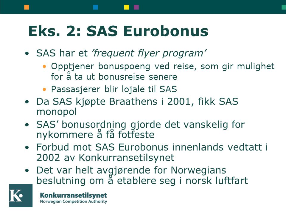 Eks. 2: SAS Eurobonus SAS har et 'frequent flyer program'