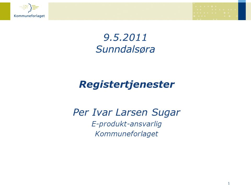 9.5.2011 Sunndalsøra Registertjenester Per Ivar Larsen Sugar
