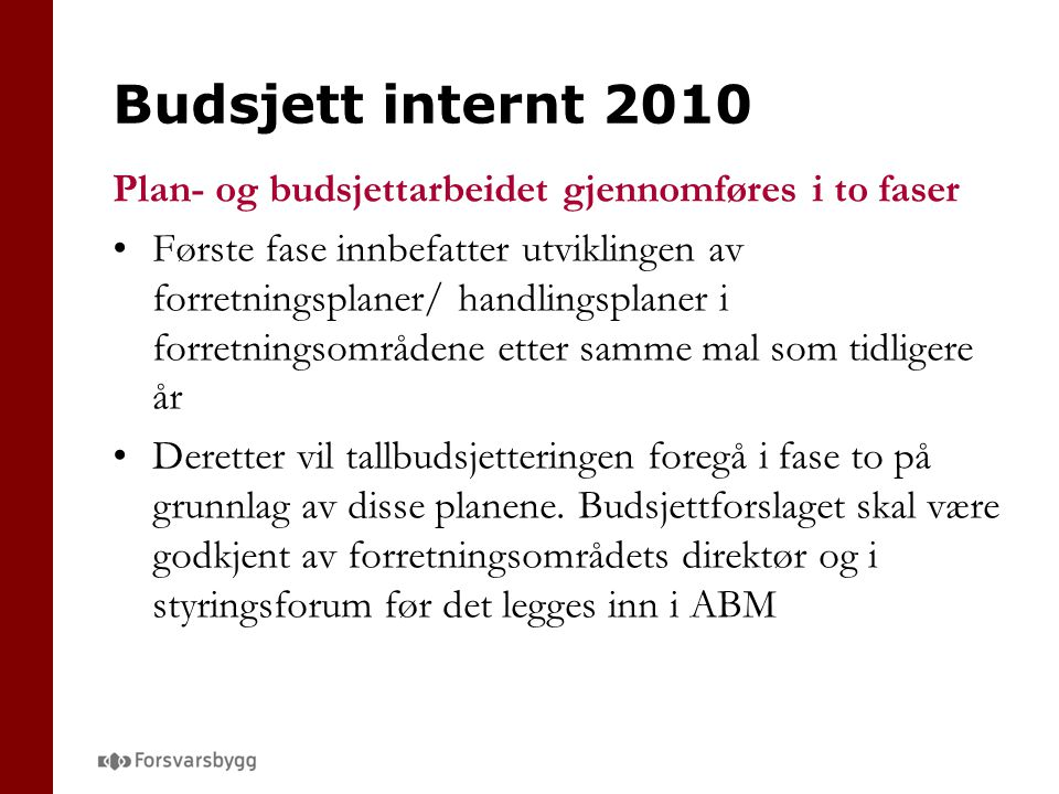 Budsjett internt 2010 Plan- og budsjettarbeidet gjennomføres i to faser.
