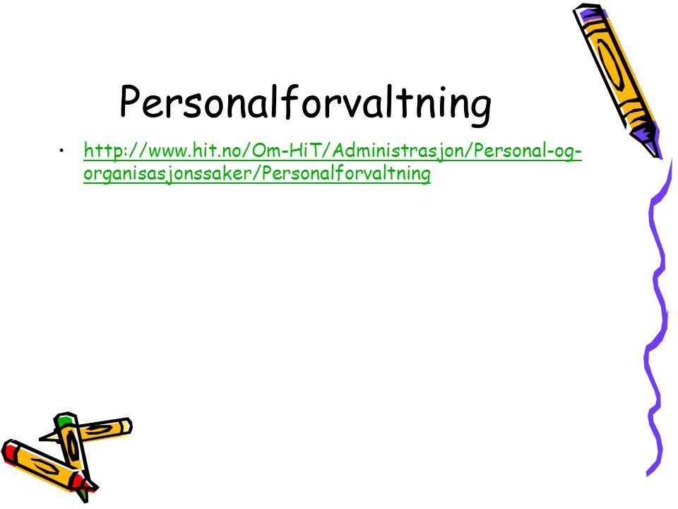 Personalforvaltning http://www.hit.no/Om-HiT/Administrasjon/Personal-og-organisasjonssaker/Personalforvaltning.