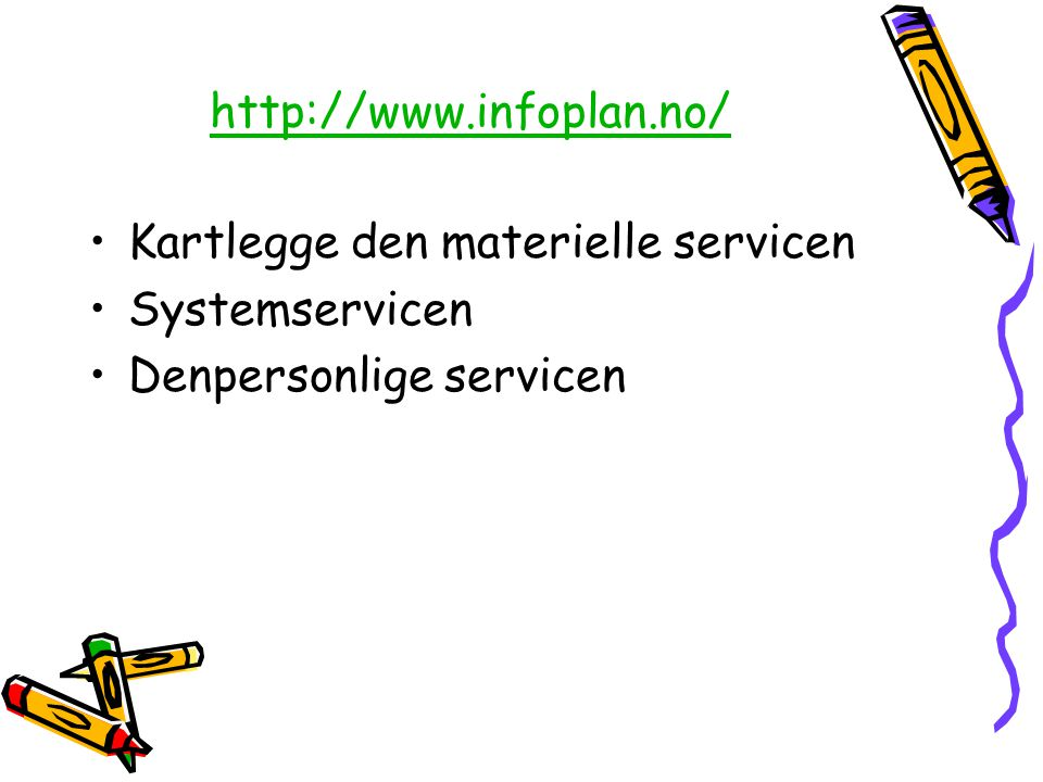 http://www.infoplan.no/ Kartlegge den materielle servicen Systemservicen Denpersonlige servicen