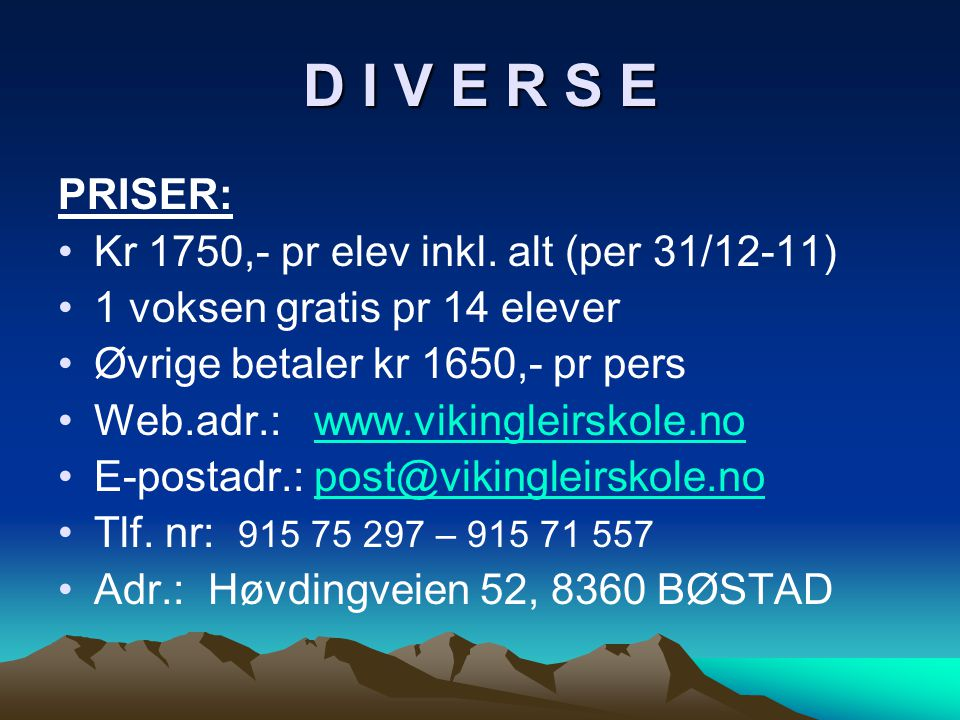D I V E R S E PRISER: Kr 1750,- pr elev inkl. alt (per 31/12-11)