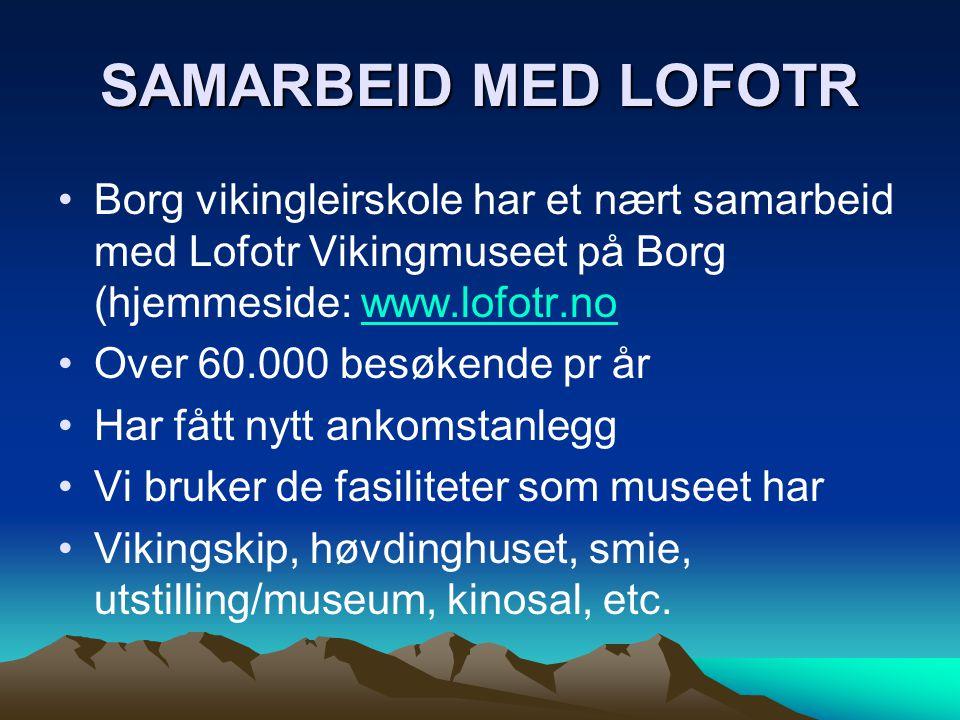 SAMARBEID MED LOFOTR Borg vikingleirskole har et nært samarbeid med Lofotr Vikingmuseet på Borg (hjemmeside: www.lofotr.no.