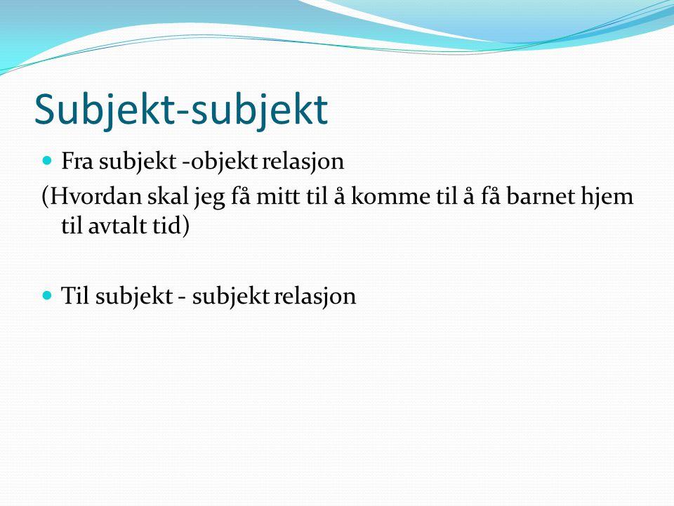 Subjekt-subjekt Fra subjekt -objekt relasjon