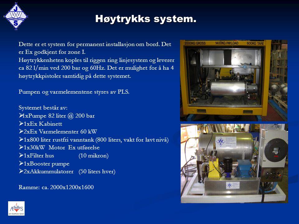 Høytrykks system. Dette er et system for permanent installasjon om bord. Det er Ex godkjent for zone I.