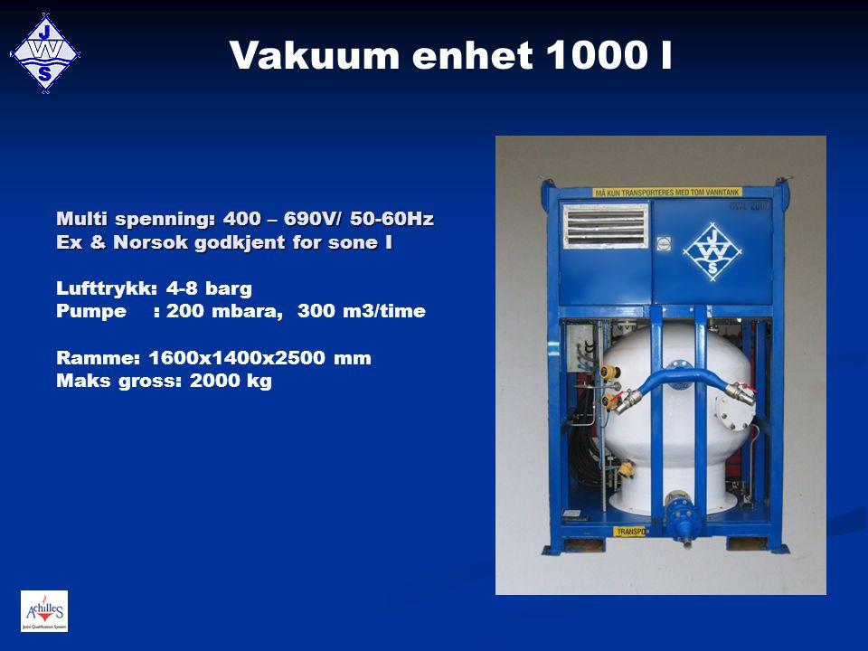 Vakuum enhet 1000 l Multi spenning: 400 – 690V/ 50-60Hz Ex & Norsok godkjent for sone I. Lufttrykk: 4-8 barg.
