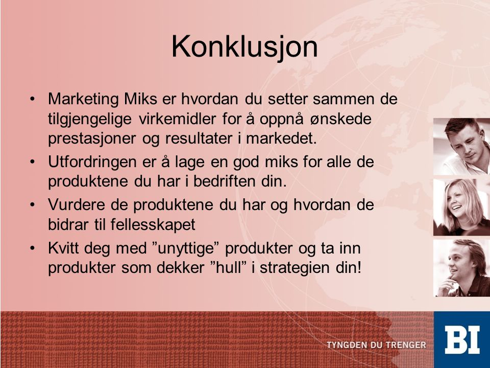 Konklusjon Marketing Miks er hvordan du setter sammen de tilgjengelige virkemidler for å oppnå ønskede prestasjoner og resultater i markedet.