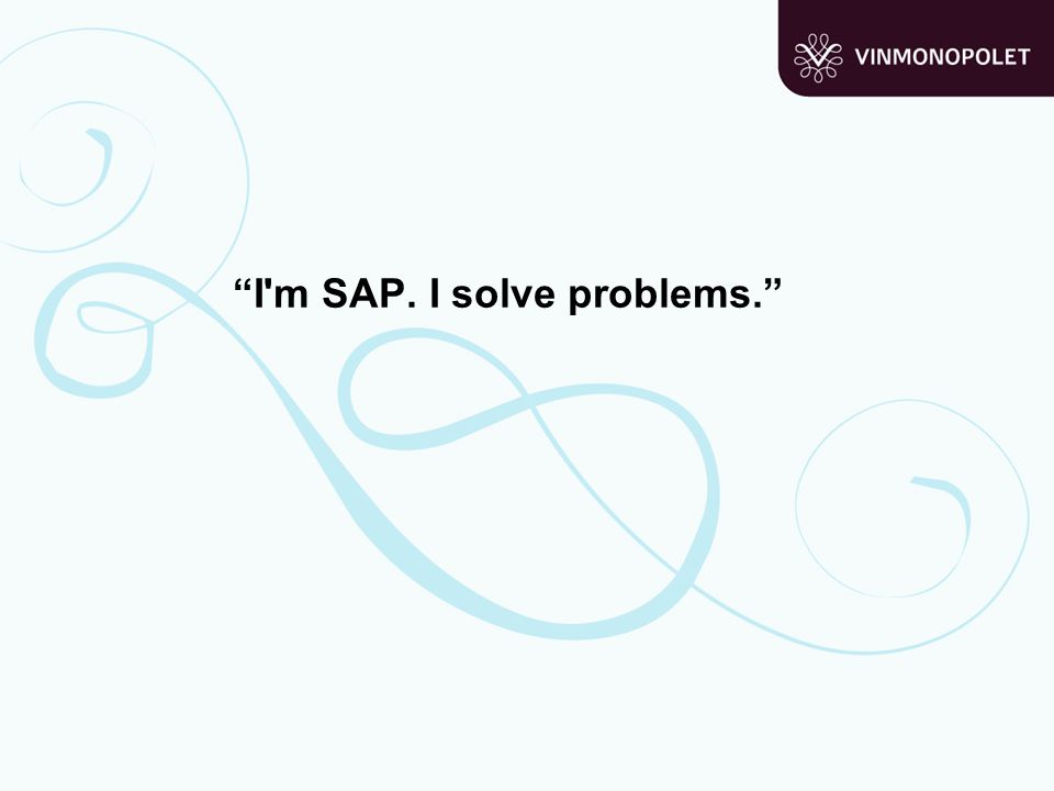 I m SAP. I solve problems.