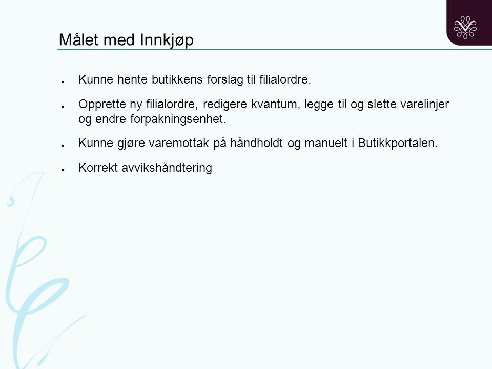 Målet med Innkjøp Kunne hente butikkens forslag til filialordre.