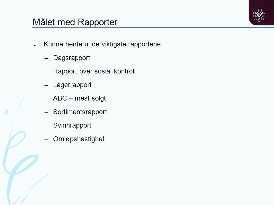 Målet med Rapporter Kunne hente ut de viktigste rapportene Dagsrapport