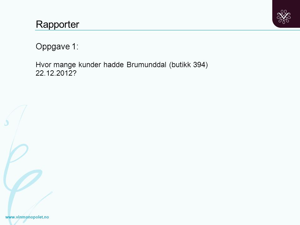 Rapporter Oppgave 1: Hvor mange kunder hadde Brumunddal (butikk 394) 22.12.2012.