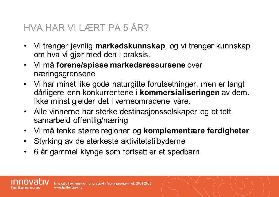HVA HAR VI LÆRT PÅ 5 ÅR Vi trenger jevnlig markedskunnskap, og vi trenger kunnskap om hva vi gjør med den i praksis.