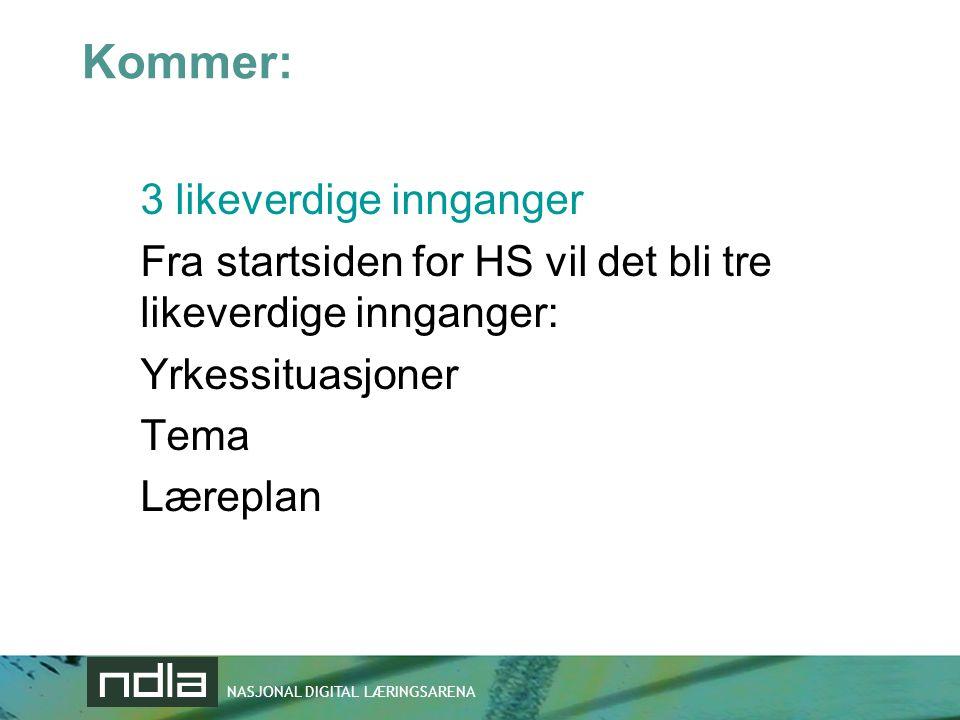 Kommer: 3 likeverdige innganger Fra startsiden for HS vil det bli tre likeverdige innganger: Yrkessituasjoner Tema Læreplan
