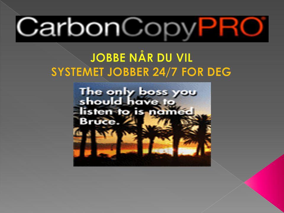 JOBBE NÅR DU VIL SYSTEMET JOBBER 24/7 FOR DEG