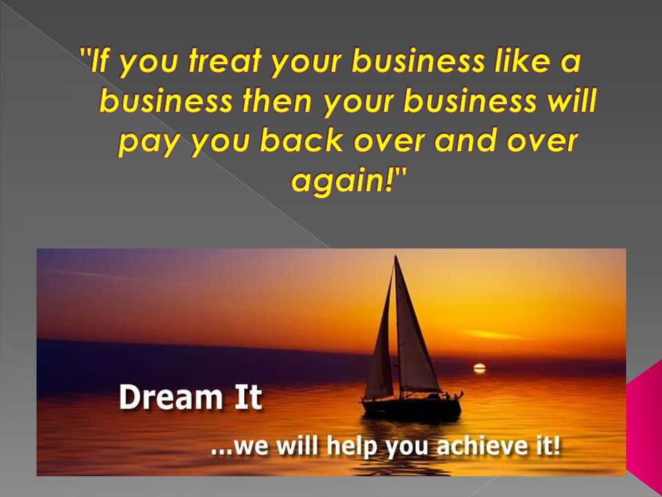 If you treat your business like a business then your business will pay you back over and over again!