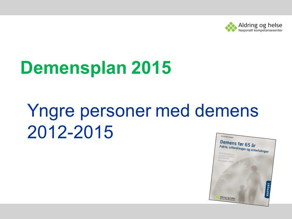 Demensplan 2015 Yngre personer med demens 2012-2015