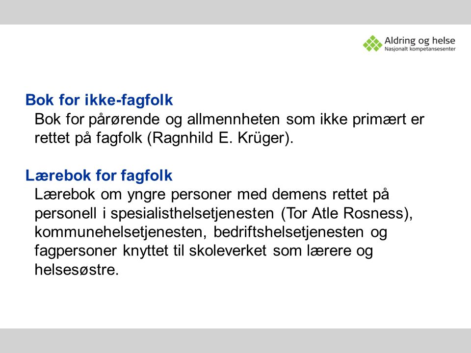 Bok for ikke-fagfolk Bok for pårørende og allmennheten som ikke primært er rettet på fagfolk (Ragnhild E. Krüger).