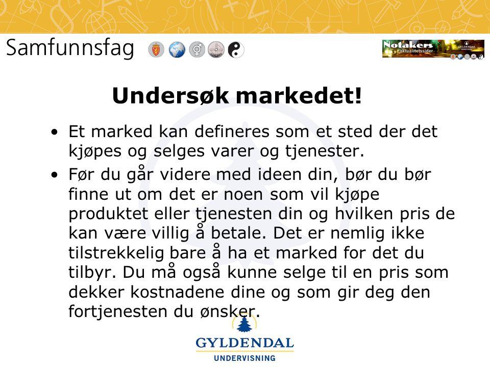 Undersøk markedet! Et marked kan defineres som et sted der det kjøpes og selges varer og tjenester.