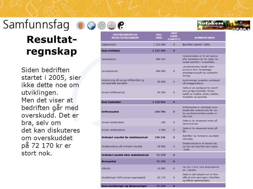 Resultat-regnskap Siden bedriften startet i 2005, sier ikke dette noe om utviklingen.