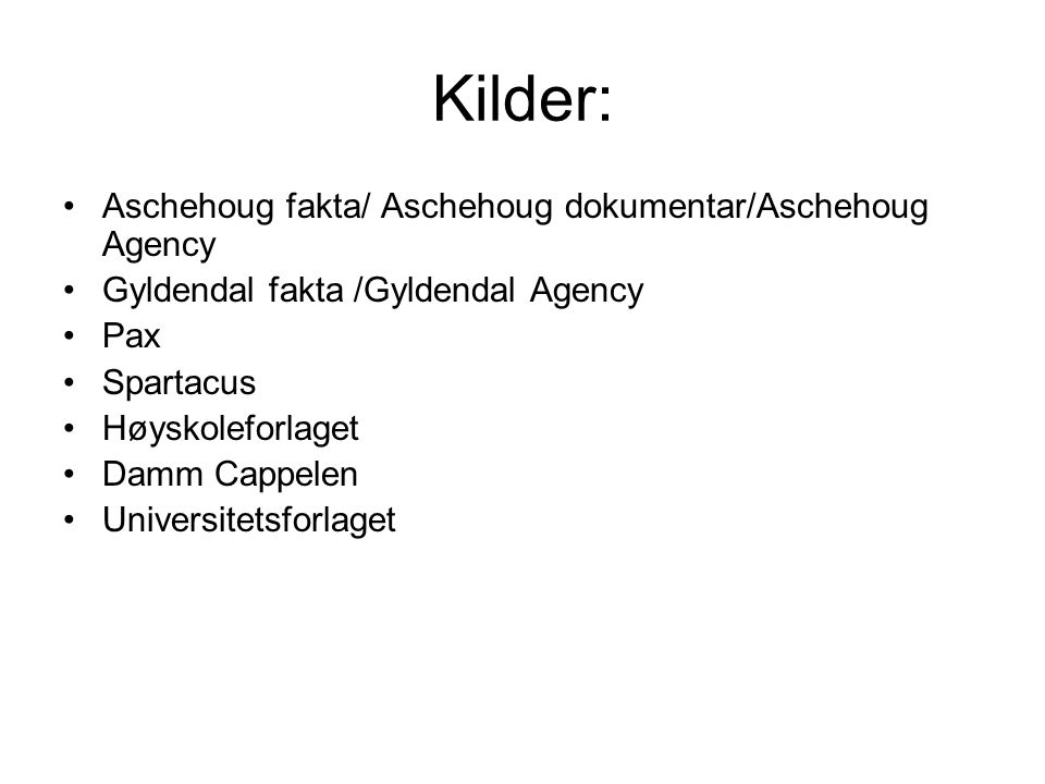 Kilder: Aschehoug fakta/ Aschehoug dokumentar/Aschehoug Agency