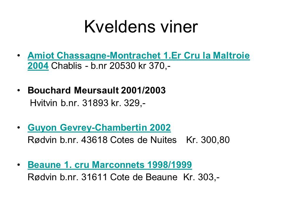 Kveldens viner Amiot Chassagne-Montrachet 1.Er Cru la Maltroie 2004 Chablis - b.nr 20530 kr 370,- Bouchard Meursault 2001/2003.