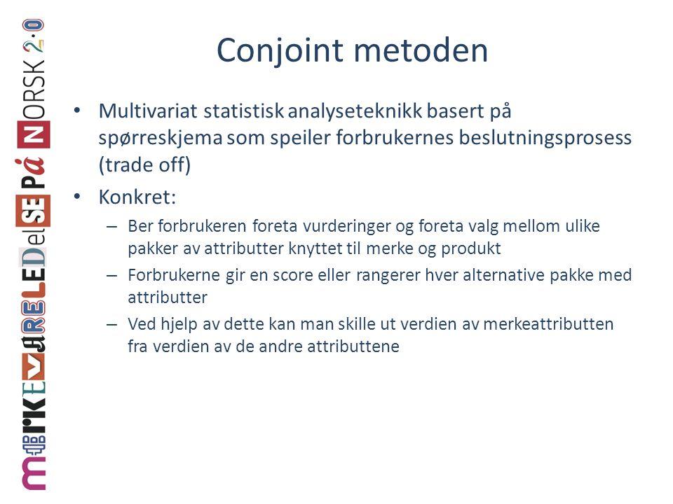 Conjoint metoden Multivariat statistisk analyseteknikk basert på spørreskjema som speiler forbrukernes beslutningsprosess (trade off)