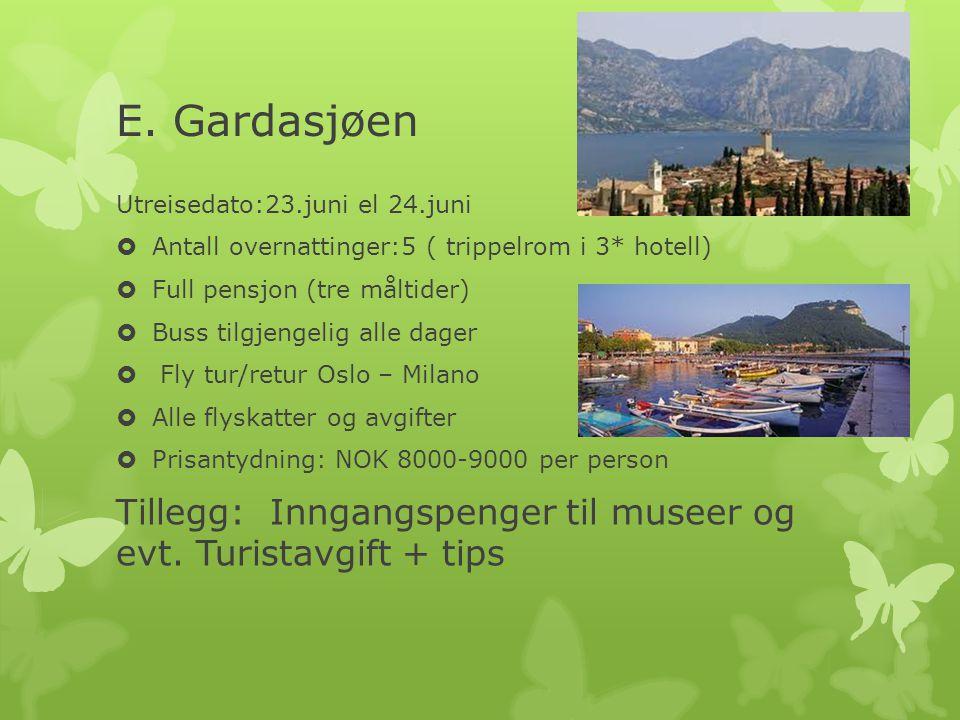 E. Gardasjøen Utreisedato:23.juni el 24.juni. Antall overnattinger:5 ( trippelrom i 3* hotell) Full pensjon (tre måltider)