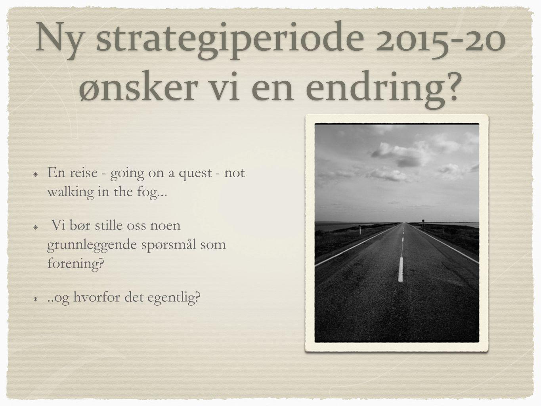 Ny strategiperiode 2015-20 ønsker vi en endring