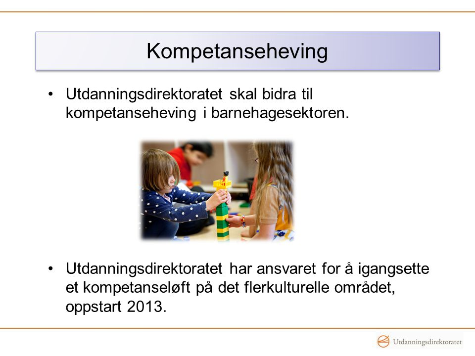 Kompetanseheving Utdanningsdirektoratet skal bidra til kompetanseheving i barnehagesektoren.