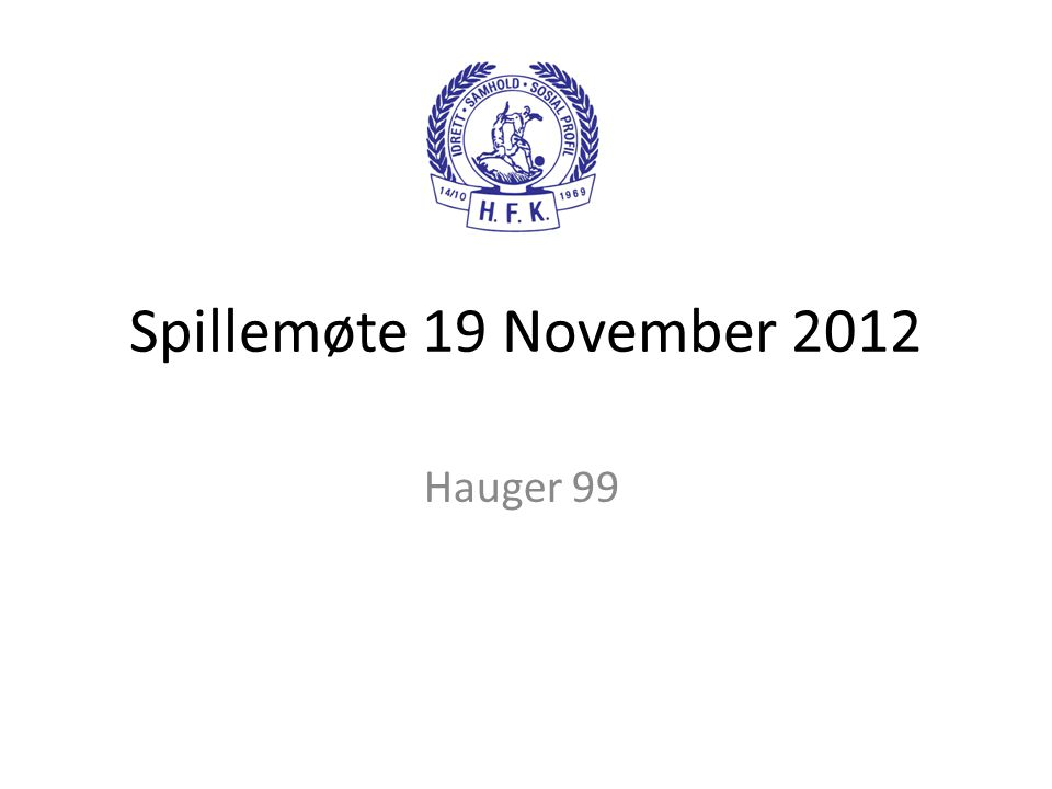 Spillemøte 19 November 2012 Hauger 99