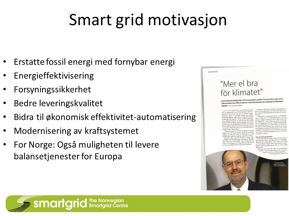 Smart grid motivasjon Erstatte fossil energi med fornybar energi