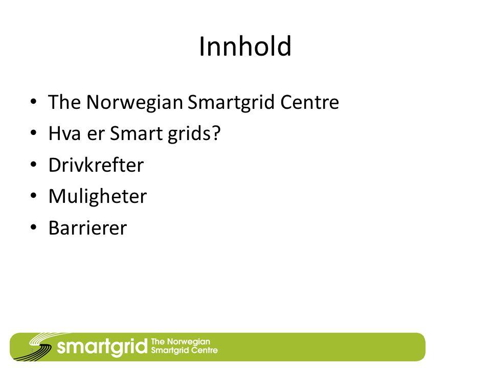 Innhold The Norwegian Smartgrid Centre Hva er Smart grids Drivkrefter