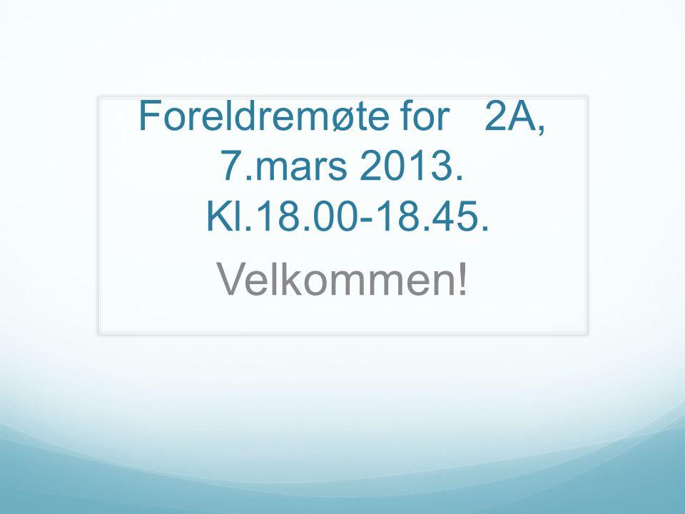 Foreldremøte for 2A, 7.mars 2013. Kl.18.00-18.45.
