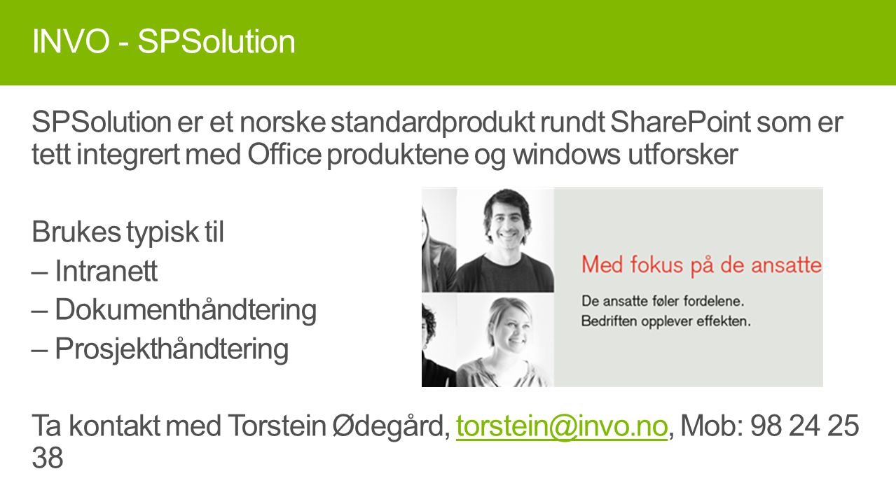 INVO - SPSolution SPSolution er et norske standardprodukt rundt SharePoint som er tett integrert med Office produktene og windows utforsker.