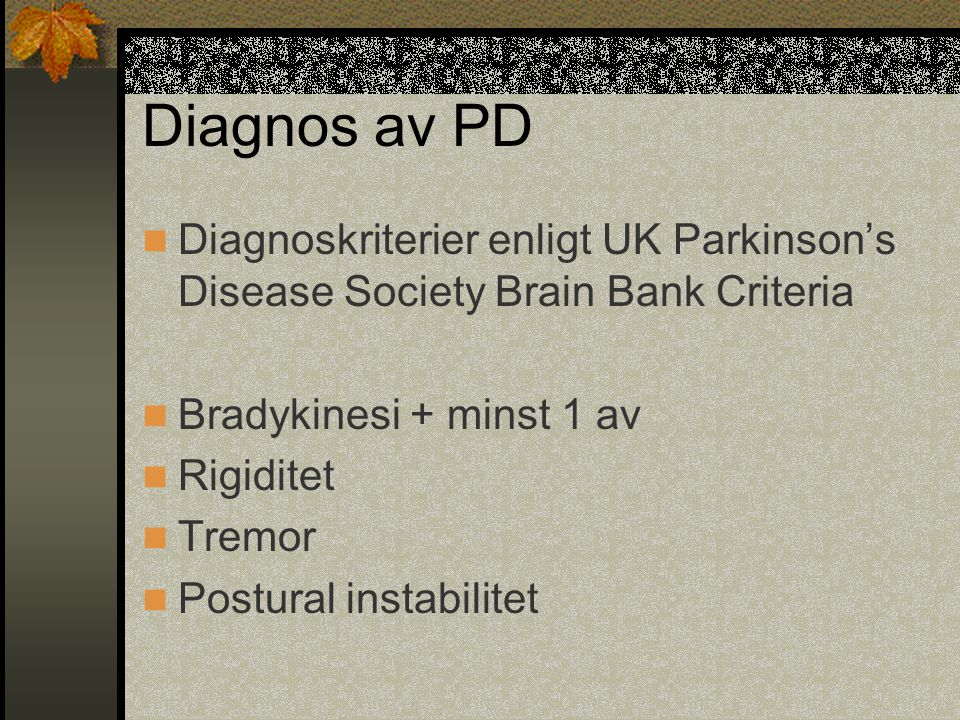 Diagnos av PD Diagnoskriterier enligt UK Parkinson's Disease Society Brain Bank Criteria. Bradykinesi + minst 1 av.