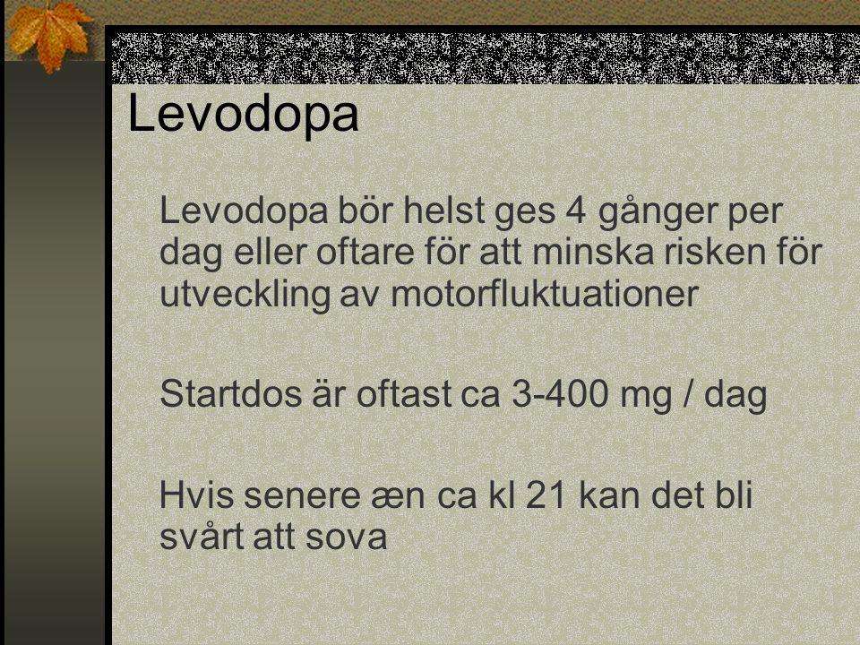 Levodopa Levodopa bör helst ges 4 gånger per dag eller oftare för att minska risken för utveckling av motorfluktuationer.