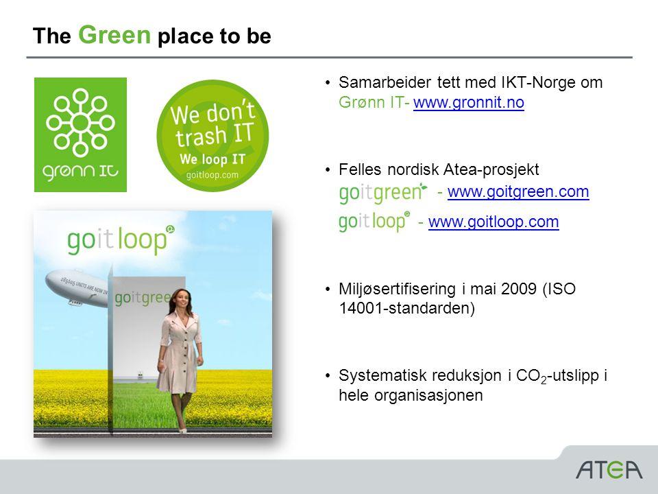 The Green place to be Samarbeider tett med IKT-Norge om Grønn IT- www.gronnit.no. Felles nordisk Atea-prosjekt - - www.goitgreen.com.