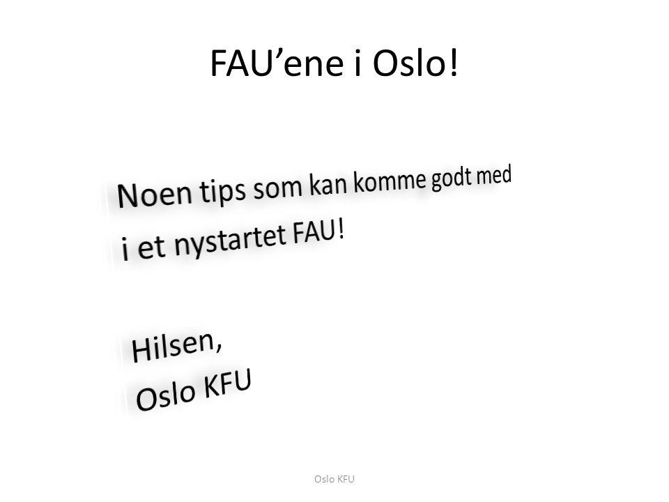 FAU'ene i Oslo! Noen tips som kan komme godt med i et nystartet FAU! Hilsen, Oslo KFU Oslo KFU