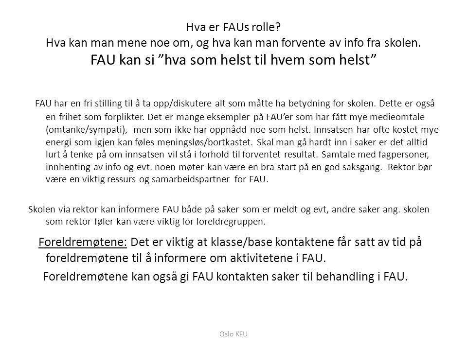 Hva er FAUs rolle Hva kan man mene noe om, og hva kan man forvente av info fra skolen. FAU kan si hva som helst til hvem som helst
