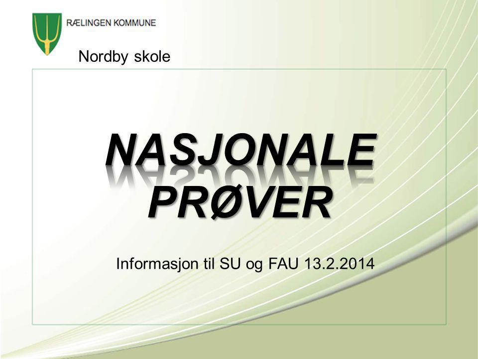 Nordby skole NASJONALE PRØVER Informasjon til SU og FAU 13.2.2014